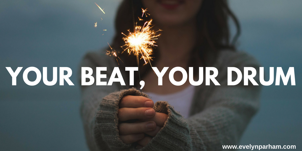 Are you marching the beat of your own drum? - Evelyn Parham